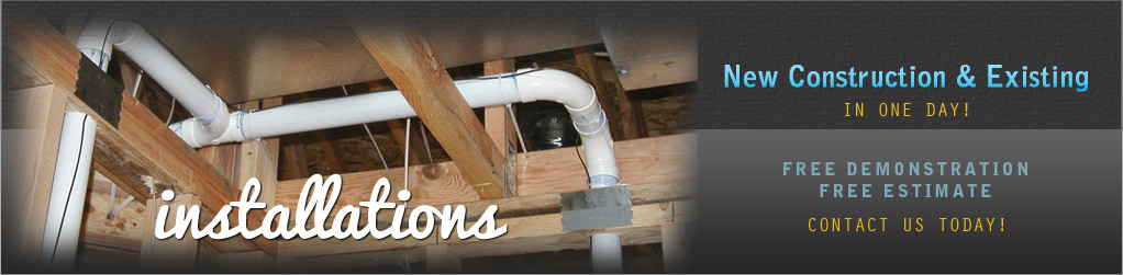 Central Vacuum installation for new construction and existing homes.
